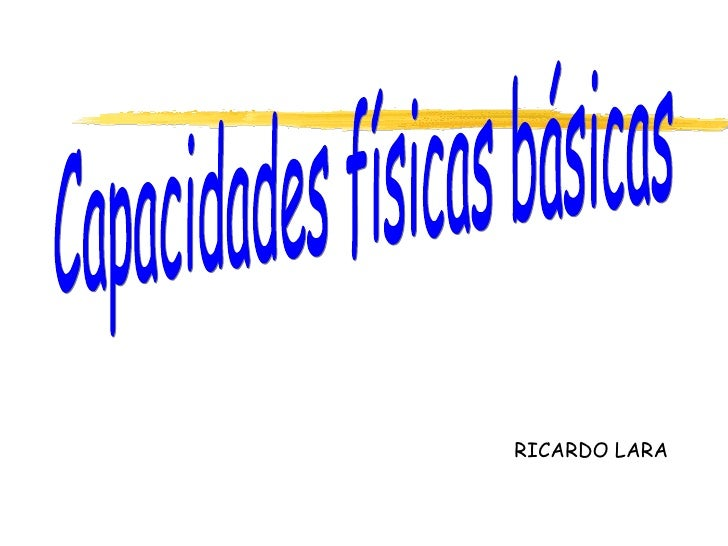Capacidades físicas básicas RICARDO LARA