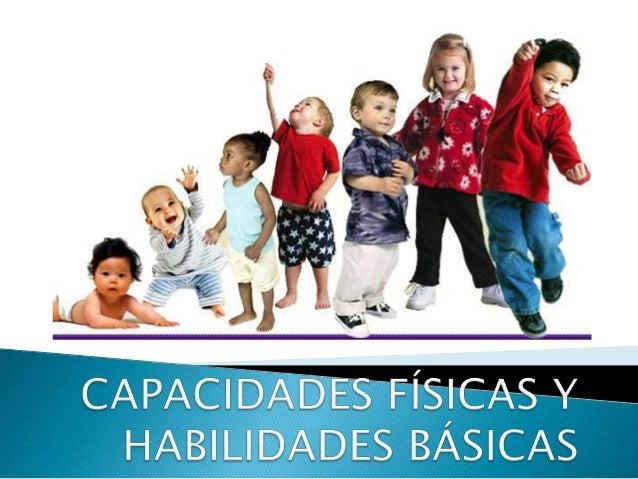    Capacidades físicas    ◦ Condicionales    ◦ Coordinativas Habilidades básicas Guía de desarrollo poredad
