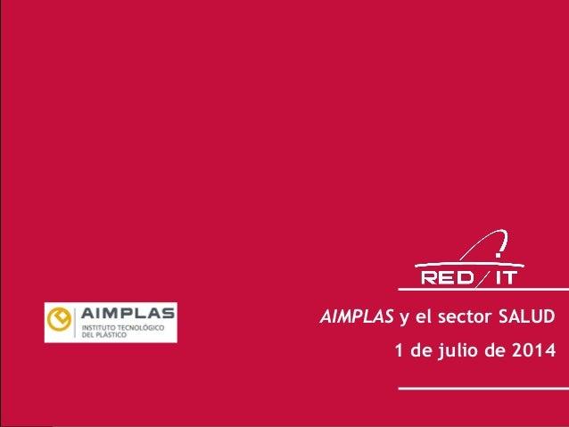 1 AIMPLAS y el sector SALUD 1 de julio de 2014