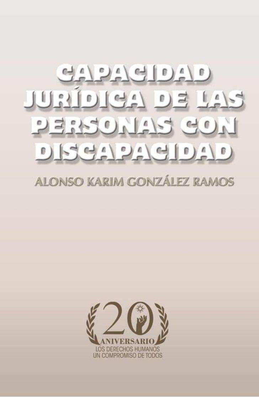 COMISIÓN NACIONAL DE LOS DERECHOS HUMANOS  CAPACIDAD JURÍDICA  DE LAS PERSONAS CON     DISCAPACIDAD   Alonso Karim Gonzále...