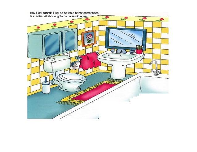 Hoy Pupi cuando Pupi se ha ido a bañar como todas las tardes. Al abrir el grifo no ha salido agua.