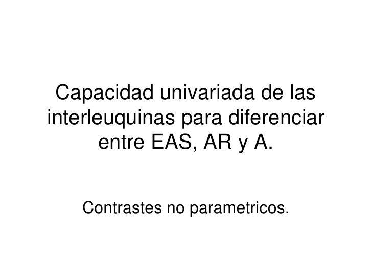 Capacidad univariada de las interleuquinas para diferenciar entre EAS, AR y A.<br />Contrastes no parametricos.<br />