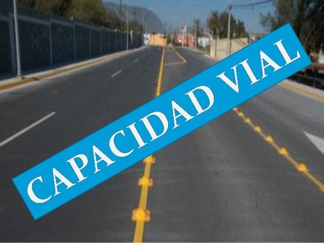 CONCEPTOSCAPACIDADEs el máximo número de vehículos que puede transitar por un punto otramo uniforme de una vía en los dos ...
