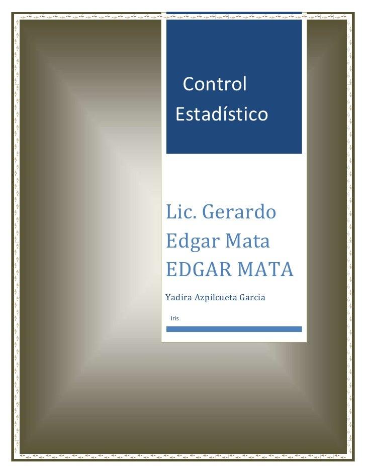 Control   EstadísticoLic. GerardoEdgar MataEDGAR MATAYadira Azpilcueta Garcia Iris
