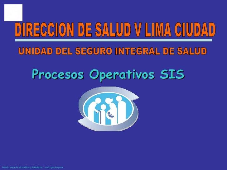 Seguro Integral de Salud DISA V LIMA CIUDAD Reunión Técnica Capacitante : Normas SIS y Reglas de Validación DIRECCION DE S...