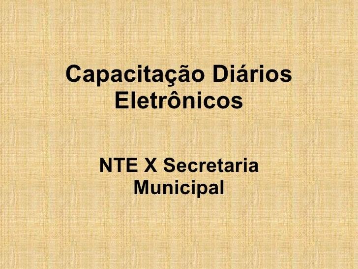 Capacitação Diários Eletrônicos NTE X Secretaria Municipal