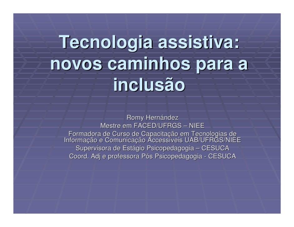 Tecnologia assistiva: novos caminhos para a        inclusão                       Romy Hernández              Mestre em FA...