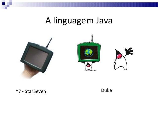 A linguagem Java  *7 - StarSeven  Duke