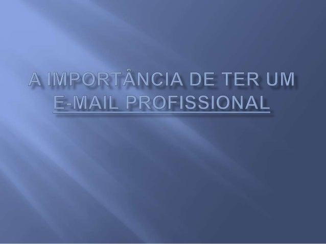  Hoje em dia a 1ªfase em um processo seletivo é feita por e-mail (Currículo).  A primeira coisa que eles vão ver é o rem...