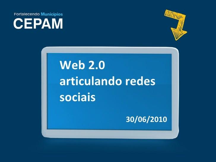 <ul><li>Web 2.0 articulando redes sociais </li></ul><ul><li>30/06/2010 </li></ul>