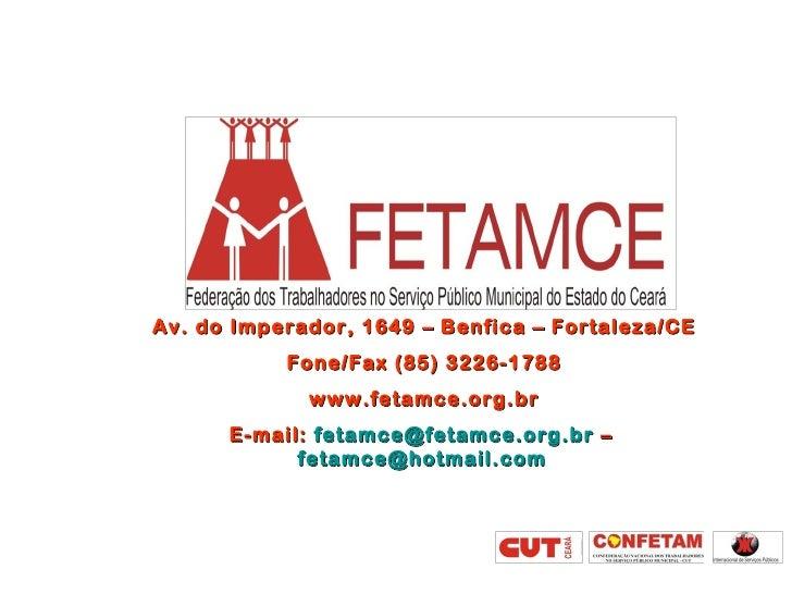 Av. do Imperador, 1649 – Benfica – Fortaleza/CE           Fone/Fax (85) 3226-1788             www.fetamce.org.br      E-ma...