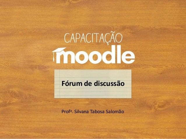Profa. Silvana Tabosa Salomão Fórum de discussão
