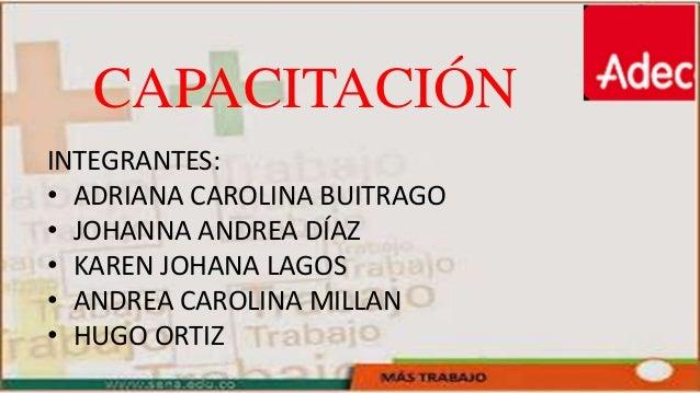 INTEGRANTES: • ADRIANA CAROLINA BUITRAGO • JOHANNA ANDREA DÍAZ • KAREN JOHANA LAGOS • ANDREA CAROLINA MILLAN • HUGO ORTIZ ...