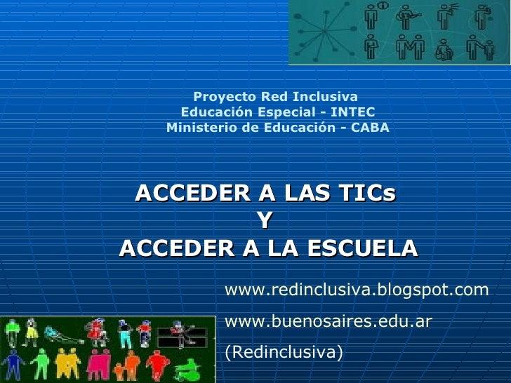 ACCEDER A LAS TICs Y ACCEDER A LA ESCUELA Proyecto Red Inclusiva  Educación Especial - INTEC Ministerio de Educación - CAB...