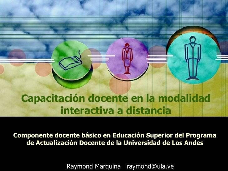 Capacitación docente en la modalidad interactiva a distancia Componente docente básico en Educación Superior del Programa ...