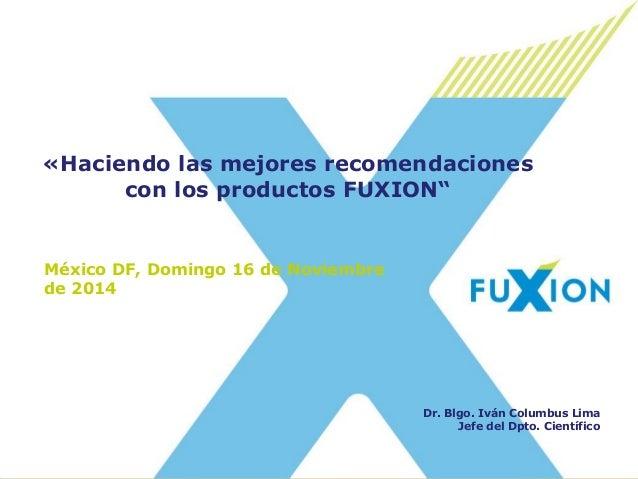 """México DF, Domingo 16 de Noviembre de 2014  «Haciendo las mejores recomendaciones con los productos FUXION""""  Dr. Blgo. Ivá..."""