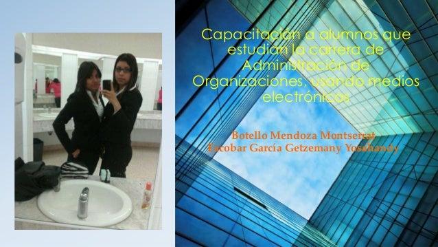 Capacitación a alumnos queestudian la carrera deAdministración deOrganizaciones, usando medioselectrónicosBotello Mendoza ...