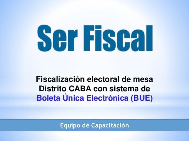 Fiscalización electoral de mesa Distrito CABA con sistema de Boleta Única Electrónica (BUE) Equipo de Capacitación