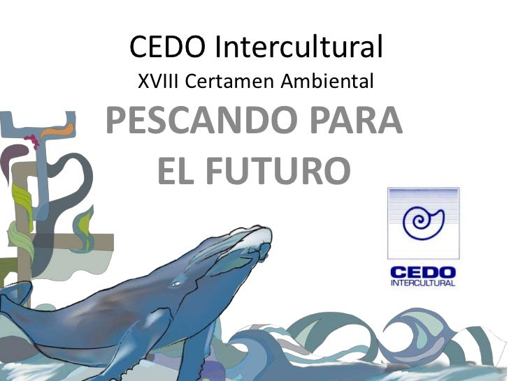 CEDO Intercultural XVIII Certamen AmbientalPESCANDO PARA  EL FUTURO