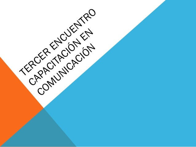 TERCER ENCUENTRO CAPACITACIÓN EN COM UNICACIÓN