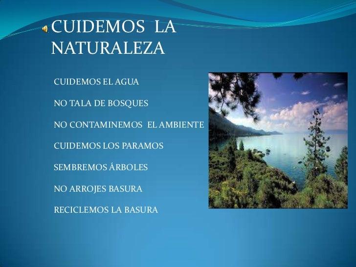 CUIDEMOS  LA  NATURALEZA<br />CUIDEMOS EL AGUA<br />NO TALA DE BOSQUES<br />NO CONTAMINEMOS  EL AMBIENTE<br />CUIDEMOS LOS...