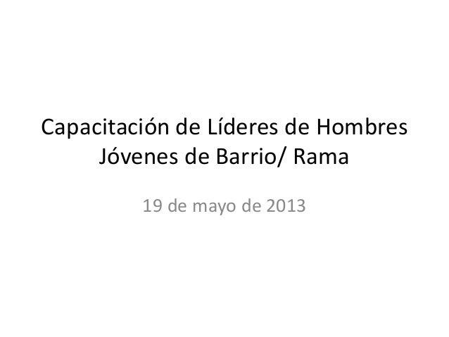 Capacitación de Líderes de HombresJóvenes de Barrio/ Rama19 de mayo de 2013