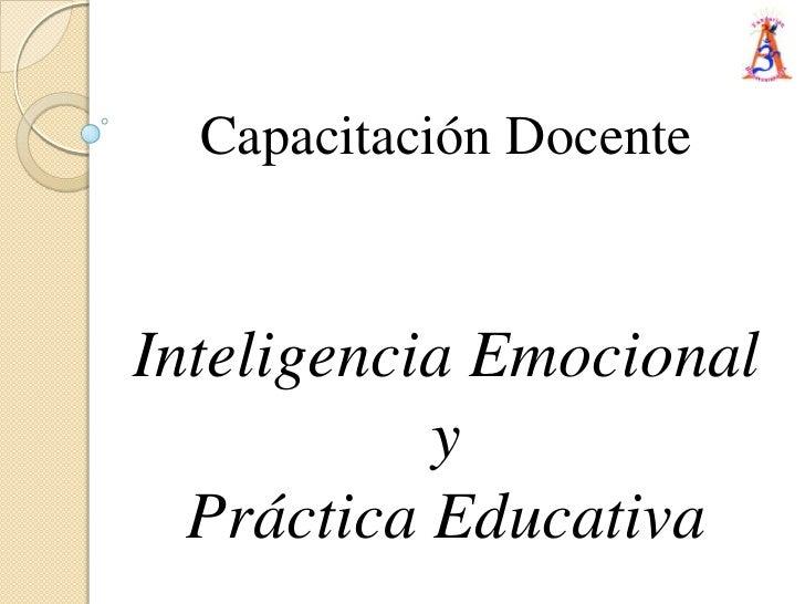 Capacitación Docente<br />Inteligencia Emocional<br />y<br />Práctica Educativa<br />