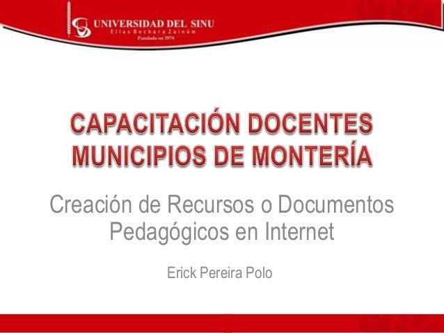 Creación de Recursos o Documentos Pedagógicos en Internet Erick Pereira Polo