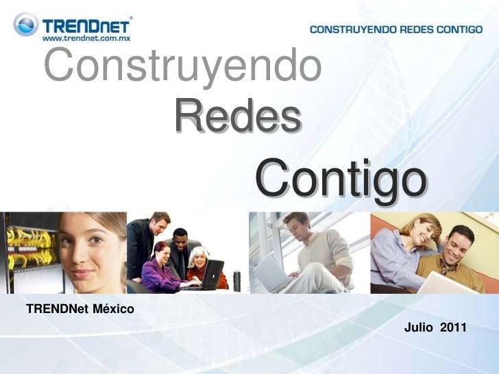 Construyendo<br />Redes<br />Contigo<br />TRENDNet México <br />Julio  2011<br />
