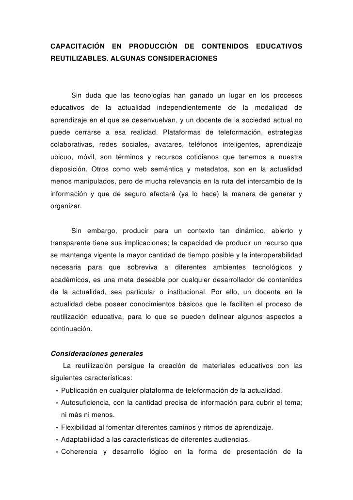 CAPACITACIÓN EN PRODUCCIÓN DE CONTENIDOS EDUCATIVOS REUTILIZABLES. ALGUNAS CONSIDERACIONES<br />Sin duda que las tecnologí...