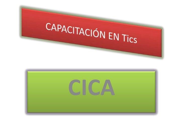 CAPACITACIÓN EN Tics<br />CICA<br />