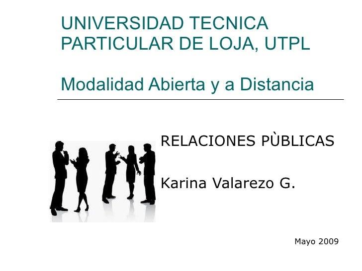 UNIVERSIDAD TECNICA PARTICULAR DE LOJA, UTPL Modalidad Abierta y a Distancia RELACIONES PÙBLICAS Karina Valarezo G. Mayo 2...