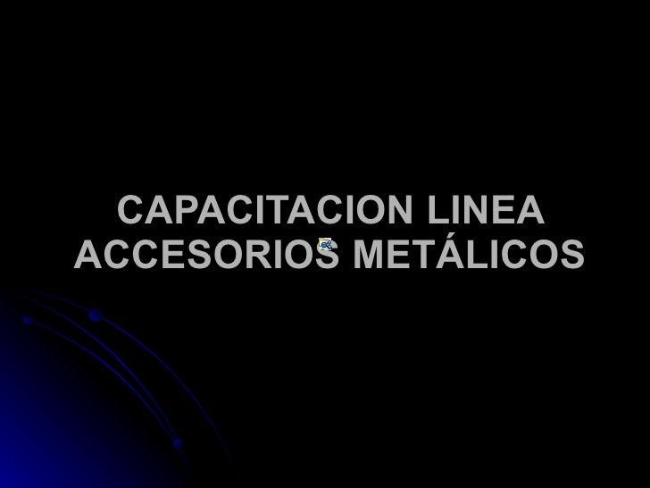 CAPACITACION LINEA ACCESORIOS METÁLICOS