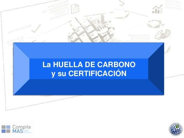 La HUELLA DE CARBONO  y su CERTIFICACIÓN