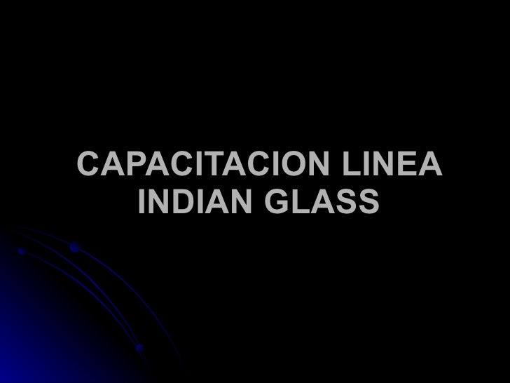 CAPACITACION LINEA INDIAN GLASS