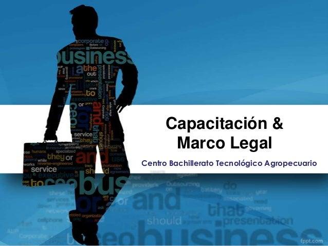 Capacitación &Marco LegalCentro Bachillerato Tecnológico Agropecuario