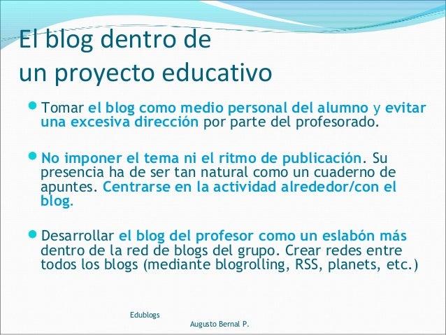 Tomar el blog como medio personal del alumno y evitar una excesiva dirección por parte del profesorado. No imponer el te...