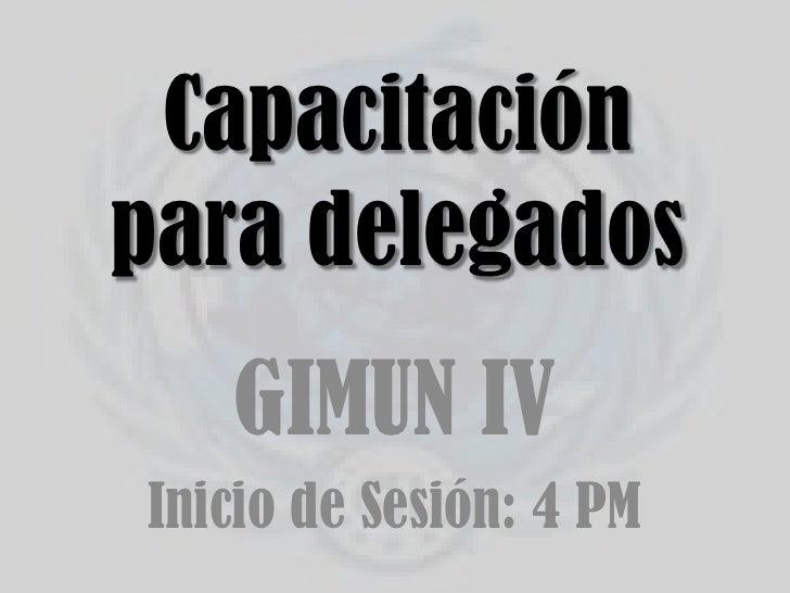 Capacitación para delegados<br />GIMUN IV<br />Inicio de Sesión: 4 PM<br />
