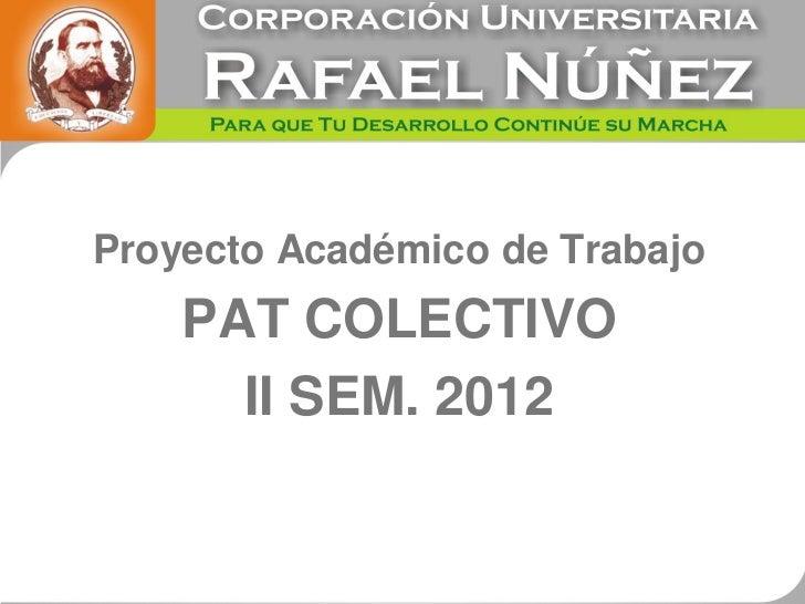 Proyecto Académico de Trabajo    PAT COLECTIVO      II SEM. 2012