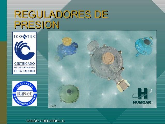 REGULADORES DEREGULADORES DE PRESIONPRESION DISEÑO Y DESARROLLODISEÑO Y DESARROLLO