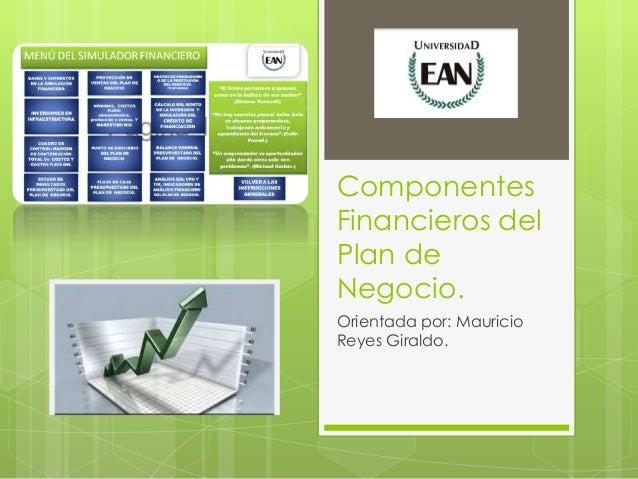 Componentes Financieros del Plan de Negocio. Orientada por: Mauricio Reyes Giraldo.