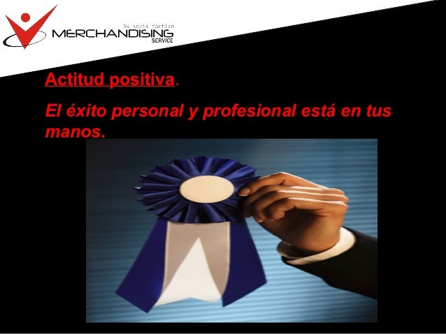 Actitud positiva. El éxito personal y profesional está en tus manos.