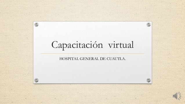 Capacitación virtual HOSPITAL GENERAL DE CUAUTLA.
