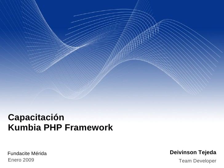 Capacitación Kumbia PHP Framework                         Deivinson Tejeda Fundacite Mérida Enero 2009                Team...