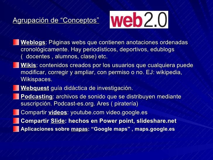 """Agrupación de """"Conceptos"""" <ul><li>Weblogs : Páginas webs que contienen anotaciones ordenadas cronológicamente. Hay periodí..."""