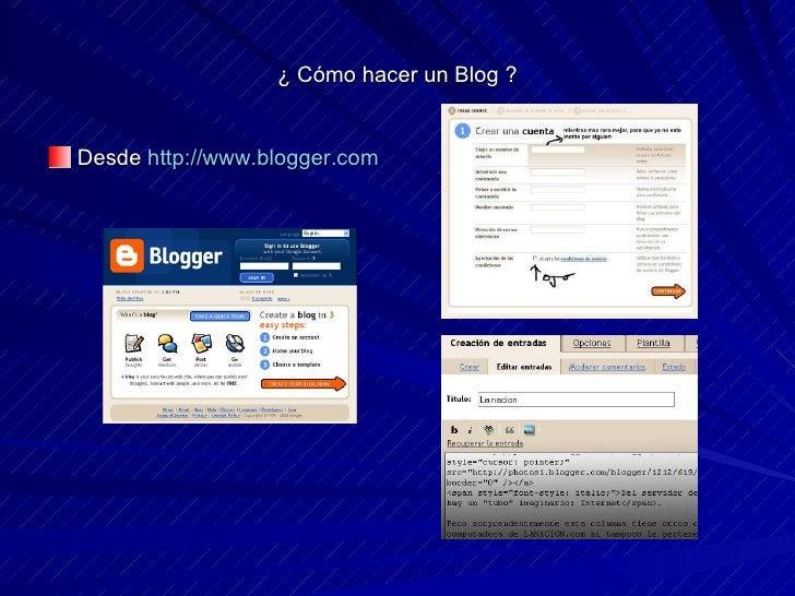¿ Cómo hacer un Blog ? <ul><li>Desde  http://www.blogger.com </li></ul>
