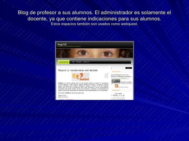 Blog de profesor a sus alumnos. El administrador es solamente el docente, ya que contiene indicaciones para sus alumnos. E...