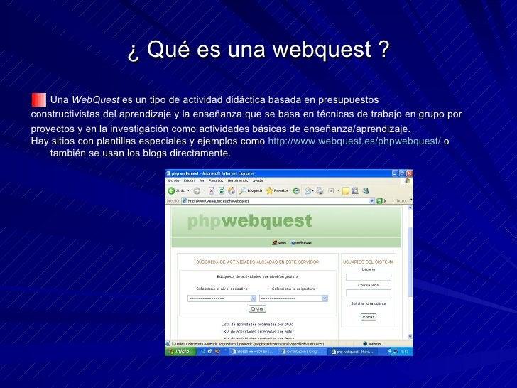 ¿ Qué es una webquest ? <ul><li>Una  WebQuest  es un tipo de actividad didáctica basada en presupuestos </li></ul><ul><li>...