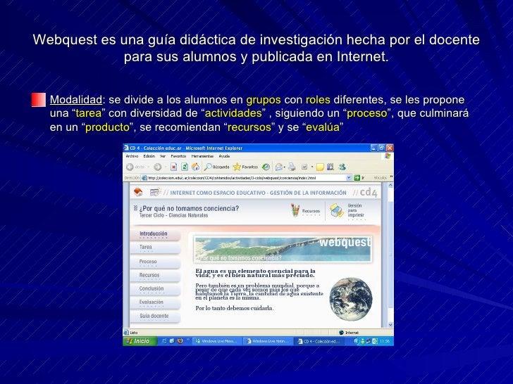 Webquest es una guía didáctica de investigación hecha por el docente para sus alumnos y publicada en Internet. <ul><li>Mod...
