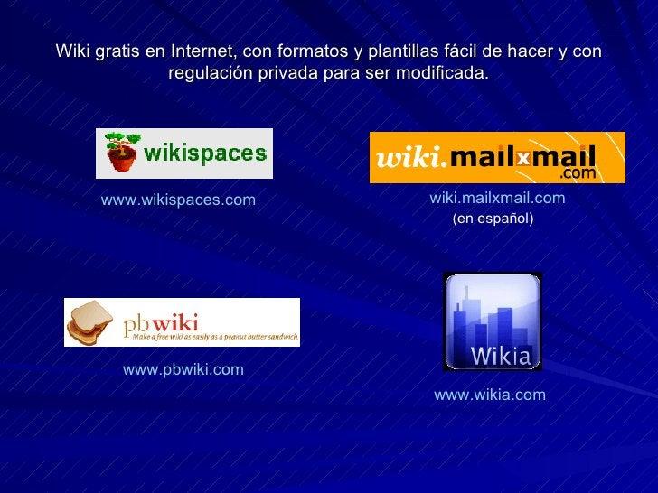 Wiki gratis en Internet, con formatos y plantillas fácil de hacer y con regulación privada para ser modificada. www.wikisp...